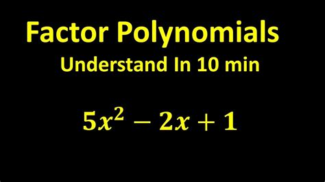 Factor Polynomials - Understand In 10 min - YouTube